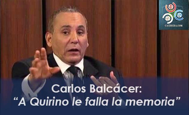 Carlos Balcacer: A Quirino le falla la memoria