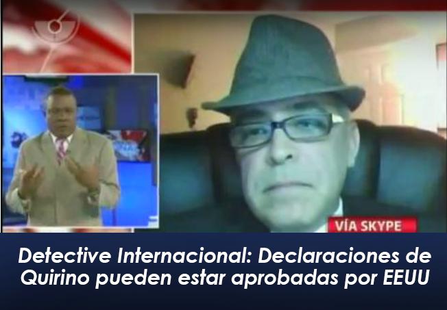 Detective Internacional: Declaraciones de Quirino pueden estar aprobadas por por EEUU