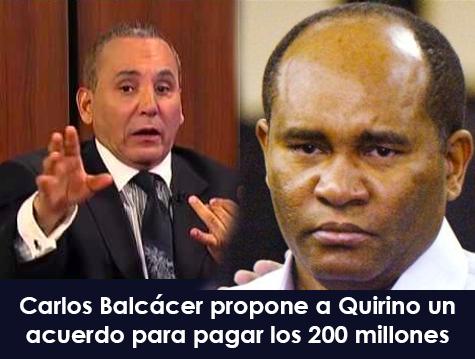 Carlos Balcacer propone a Quirino un acuerdo para pagar los 200 millones que supuestamente le adeuda Leonel Fernandez